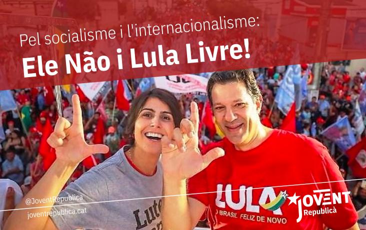 Pel socialisme i l'internacionalisme: Ele Não i Lula Livre!